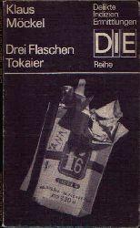 Möckel, Klaus:  Drei Flaschen Tokaier Delikte, Indizien, Ermittlungen - DIE-Reihe