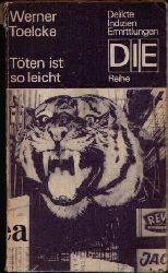 Toelcke, Werner:  Töten ist so leicht Delikte, Indizien, Ermittlungen - DIE-Reihe