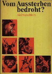 Akimuschkin, Igor: Vom Aussterben bedroht? Tiertragödie vom Menschen ausgelöst