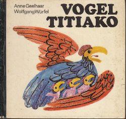 Geelhaar, Anne; Vogel Titiako - Afrikanlsche Tierfabeln illustriert von Wolfgang Würfel 1. Auflage