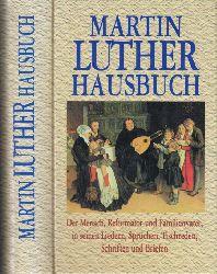 Bernhard, Marianne;  Martin Luther Hausbuch - Der Mensch, Reformator und Familienvater, in seinen Liedern, Sprüchen, Tischreden, Schriften und Briefen