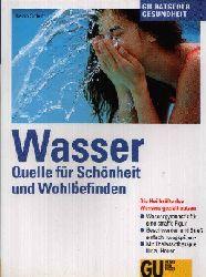 Schutt, Karin: Wasser - Quelle für die Schönheit und Wohlbefinden Die Heilkräfte des Wassers gezielt nutzen