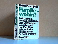 Pross, Helge;  Familie - wohin? - Leistungen, Leistungsdefizite und Leistungswandlungen der Familien in hochindustrialisierten Gesellschaften