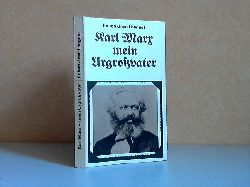 Longuet, Robert-Jean;  Karl Marx mein Urgtoßvater Schriftenreihe Geschichte