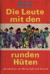 Hüttner, Hannes:  Die Leute mit den runden Hüten Geschichten aus Wirtschaft und Technik