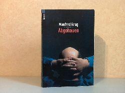 Krug, Manfred;  Abgehauen - Ein Mitschnitt und ein Tagebuch