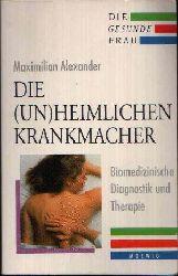 Alexander, Maximilian: Die (un)heimlichen Krankmacher Biomedizinische Diagnostik und Therapie