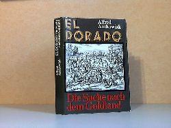 Antkowiak, Alfred; El Dorado - Die Suche nacn dem Goldland - Sechs Kapitel einer abenteuerlichen Chronik 1. Auflage