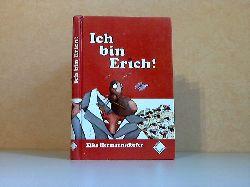 Hermannsdörfer, Elke; Ich bin Erich! Mit zahlreichen Illustrationen von Barbara Schumann Erste Auflage