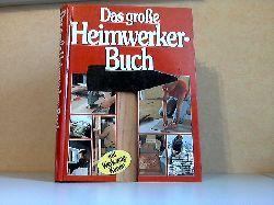 Autorengruppe;  Das grosse Heimwerker-Buch mit Werkzeugkunde