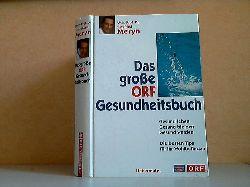 Univ.-Prof. Meryn, Siegfried;  Das große ORF Gesundheitsbuch - Gesund leben, Gesund bleiben, Gesund werden - Die besten Tips für Ihr Wohlbefinden