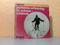 Kemmler, Jürgen;  Perfektes Skitraining im Schnee + Zuhause