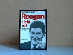 Green, Mark, Gail MacColl Robert Nelson u. a.;  Reagan sieht rot - Die abenteuerliche Welt des 40. US-Präsidenten