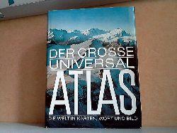 Autorengruppe;  Der grosse Universal Atlas Die Welt in Karten, Wort und Bild