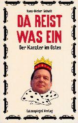 Schütt, Hans-Dieter; Da reist was ein! - Der Kanzler im Osten und andere Pannalitäten