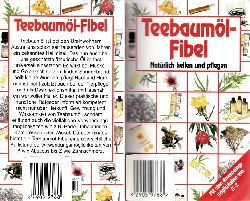Breschke, Joachim;  Teebaumöl-Fibel - Natürlich heilen und pflegen