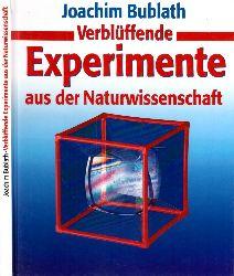 Bublath, Joachim; Verblüffende Experimente aus der Naturwissenschaft