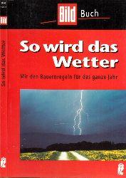 Ismer, Harro A.; So wird das Wetter - Mit den Bauernregeln für das ganze Jahr