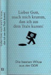 Kunerle, Barbara; Lieber Gott, mach mich krumm, dass ich aus dem Trabi kumm! - Die besten Witze aus der DDR