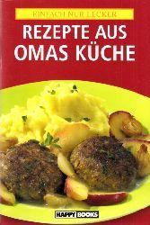 Autorengruppe;  Rezepte aus Omas Küche Einfach nur lecker