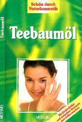 Autorengruppe;  Teebaumöl - Schön durch Naturkosmetik
