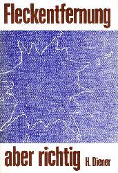 Diener, Harry;  Fleckenentfernung, aber richtig! - Praktische Anleitung zum Entfernen von Flecken aus Textilien, Holz, Leder, Metall, Polstermöbeln, Teppichen u.a. im Haushalt