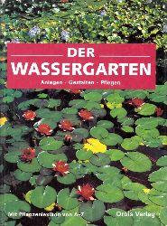 Autorengruppe; Der Wassergarten - Anlegen, Gestalten, Pflegen mit Pflanzenlexikon von A bis Z