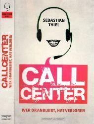Thiel, Sebastian;  Callcenter - Wer dranbleibt, hat verloren