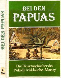 Ahrends, Doris;  Bei den Papuas - Die Reisetagebücher des Nikolai Mikloucho-Maclay
