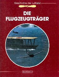 Reynolds, Clark G.; Die Geschichte der Luftfahrt: Die Flugzeugträger Lizenzausgabe