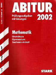 Autorengruppe; Abitur 2002 Mathematik Gymnasium Sachsen-Anhalt Grundkurs: Prüfungsaufgaben 1996 - 2001 mit Lösungen 2. neu bearbeitete Auflage