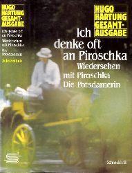 Hartung, Hugo; Hugo Hartung Gesamtausgabe in 8 Bänden Band 5: Ich denke oft an Piroschka - Wiedersehen mit Piroschka - Die Potsdamerin