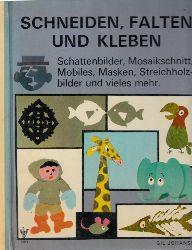 Johansen, Gil; Schneiden, Falten und Kleben - Schattenbilder, Mosaikschnitt, Mobiles, Masken, Streichholzbilder und vieles mehr