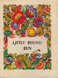 Kudish, Tamara;  Little round bun - Ukrainian Folk Fairy-Tale Illustrated by Tamara Kudish