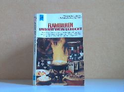 Marcellus;  Flambieren und mit Wein gekocht - 200 Flambierrezepte, die jedem gelingen, und 170 delikate Gerichte mit Wein, Sherry, Cognac und anderen guten Geistern HEYNE-BUCH Nr. 4052