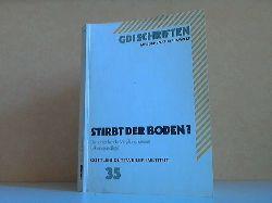 Autorengruppe;  Stirbt der Boden? - Die schleichende Vergiftung unserer Lebensgrundlage - Vorträge der GDI-Tagung 19. - 20. November 1984