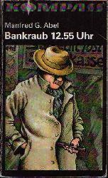 Abel, Manfred G.: Bankraub 12.55 Uhr