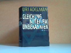 Adelman, Uri; Gleichung mit einem Unbekannten Aus dem Hebräischen von Marcus Lemke