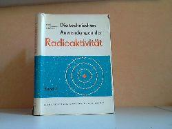 Broda, Engelbert und Thomas SChönfeld; Die technischen Anwendungen der Radioaktivität Band 1 Mit 37 Bildern 3., verbesserte und stark erweiterte Auflage