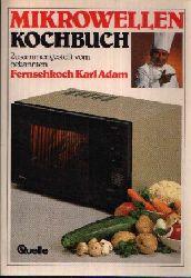 Adam, Karl: Mikrowellen Kochbuch