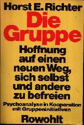 Richter, Horst E.: Die Gruppe Hoffnungen auf einen neuen Weg, sich selbst und andere zu befreien - Psychoanalyse in Kooperation mit Gruppeninitiativen 81.-10. tausend