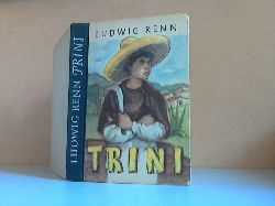 Renn, Ludwig;  Trini. Die Geschichte eines Indianerjungen Mit Illustrationen von Kurt Zimmermann