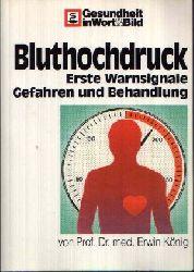 König, Erwin: Bluthochdruck - Erste Warnsignale, Gefahren und Behandlung 3., überarbeitete Auflage
