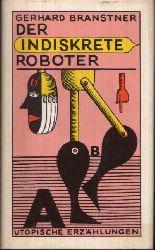 Branstner, Gerhard: Der indiskrete Roboter Utopische Erzählungen (2. Auflage)