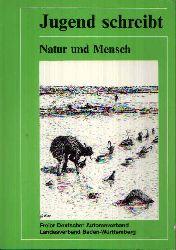 Jentzsch, Klaus:  Natur und Mensch - Jugend schreibt Auswahl preisgekrönter Arbeiten aus dem Wettbewerb des Freien Deutschen Autorenverbandes