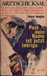 Douglas, Shane: Pest - dein Name ist jetzt Intrige Arztschicksal