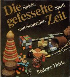 Thiele, Rüdiger:  Die gefesselte Zeit Spiele, Spass und Strategien
