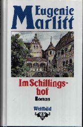 Marlitt, Eugenie: Im Schillingshof Roman genehmigte Lizenzausgabe
