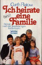 Flatow, Curth: Ich heirate eine Familie Roman nach der gleichnamigen Fernsehserie.