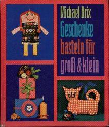 Brix, Michael: Geschenke basteln für groß & klein Lizenzausgabe mit Genehmigung
